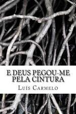 E Deus Pegou-Me Pela Cintura by Luís Carmelo (2014, Paperback)