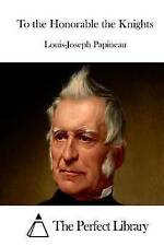 NEW To the Honorable the Knights (Perfect Library) by Louis-Joseph Papineau