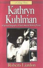 Kathryn Kuhlman: A Spiritual Biography of God's Miracle Working Power