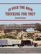 Is over the Road Trucking for You? : Earn Six Figures with No Investment What...