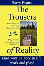 The Trousers of Reality : How to Find Balance and Satisfaction in Life, Work...