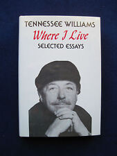 TENNESSEE WILLIAMS - Where I Live. Selected Essays