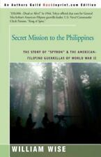 "Secret Mission to the Philippines: The Story of ""Spyron"" and the American-Filipi"