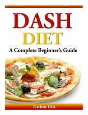 Dash Diet : A Complete Beginner's Guide by Darlene Dela (2014, Paperback)