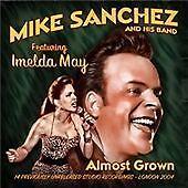 Mike Sanchez - Almost Grown CD IMELDA MAY - Rock 'n' Roll - Rhythm & Blues