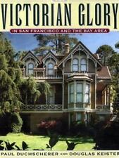Victorian Glory : In San Francisco and the Bay Area by Duchscherer and Keister