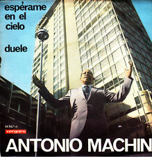 ANTONIO MACHIN-ESPERAME EN EL CIELO + DUELE SINGLE VINILO 1971 SPAIN
