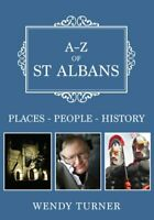 A-Z of St Albans Places-People-History by Wendy Turner 9781445689807 | Brand New