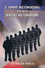 El Hombre Multidimensional Vive en la Realidad Multidimensional by Reynaldo...
