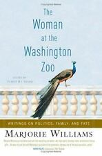 The Woman at the Washington Zoo : Writings on Politics, Family and Fate by Marjo