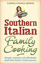 Southern Italian Family Cooking: Simple, healthy and affordable food from Italy's cucina povera by Carmela Sophia Sereno (Paperback, 2014)