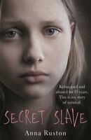 Secret Slave: Kidnapped and abused for 13 years., Anna Ruston, New
