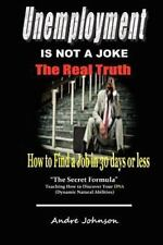 Unemployment Is Not a Joke ! : How to Find a Job in 30 Days by Andre Johnson...
