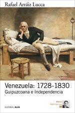 Venezuela: 1728-1830: Guipuzcoana e Independencia by Rafael Arraaiz Lucca