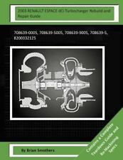 2003 RENAULT ESPACE DCi Turbocharger Rebuild and Repair Guide : 708639-0005,...