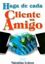 NEW Haga de Cada Cliente un Amigo (Spanish Edition) by Valentina Lenero