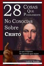 28 Cosas Que Posiblemente No Conocias Sobre Cristo by Luis A. Portillo (2015,...