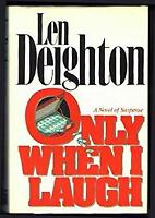 Only When I Laugh by Deighton, Len