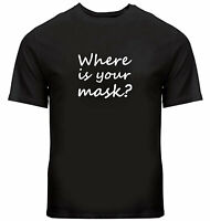 Where Is Your Mask Unisex Tee Shirts Mens Women T-Shirt Gift Print Quarantine
