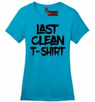 Last Clean T Shirt Funny Ladies Tee College Girlfriend Gift Soft Tee Z4