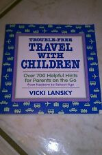 Trouble-Free Travel with Children : Over 700 Helpful Hints for Parents of the...