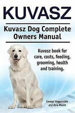 Kuvasz. Kuvasz Dog Complete Owners Manual. Kuvasz Book for Care, Costs, Feedi.