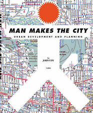 Man Makes the City: Urban Development and Planning by Udy, John