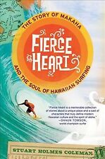 Fierce Heart : The Story of Makaha and the Soul of Hawaiian Surfing, Paperbac...