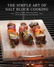 The Simple Art of Salt Block Cooking : Grill, Cure, Bake and Serve with...