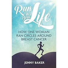 Run for Your Life: How One Woman Ran Circles Around Breast Cancer,Jenny Baker,Ex