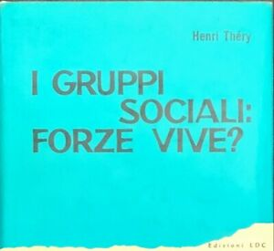 I GRUPPI SOCIALI: FORZE VIVE? - HENRI THéRY - LDC 1966