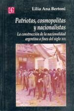 Patriotas, Cosmopolitas y Nacionalistas. La Construccion de La Nacionalidad Arge