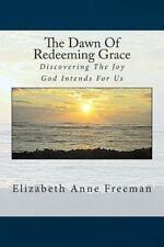 The Dawn of Redeeming Grace by Elizabeth Anne Freeman (2012, Paperback)