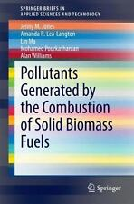 Pollutants Generated by the Combustion of Solid Biomass Fuels by Alan...
