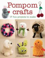 Pompom Crafts : 17 Fun Projects to Make, Paperback by Howard, Alison, Like Ne...