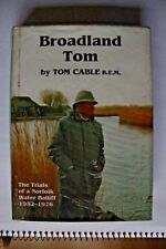 BROADLAND Tom T CABLE B.E.M. The Trials of a Norfolk Water Bailiff 1952-1976 1st