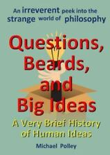 Questions, Beards, and Big Ideas : A Very Brief History of Human Ideas by...