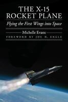 The X-15 Rocket Plane: Flying the First Wings into Space: By Evans, Michelle L.