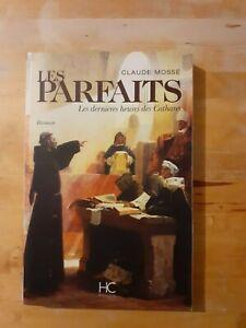 Les parfaits : Les dernières heures des cathares - Claude Mossé - HC Editions