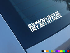 OLD MAZDA NEVER DIE THEY JUST GET FASTER FUNNY CAR STICKER MX5 3 MPS RX7 RX8 6