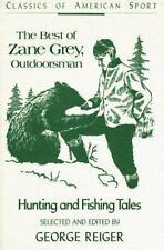 The Best of Zane Grey, Outdoorsman: Hunting and Fishing Tales (Classics of Ameri