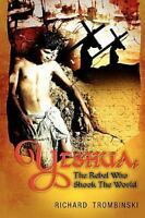 Yeshu : The Rebel Who Shook the World by Richard Trombinski (2009, Paperback)