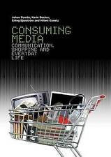 NEW Consuming Media: Communication, Shopping and Everyday Life by Johan Fornas
