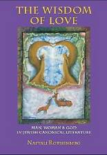 The Wisdom of Love: Man, Woman and God in Jewish Canonical Literature (Judaism a