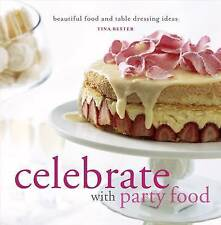 Celebrate with Party Food: Beautiful Food and Table Dressing Ideas, Tina Bester,