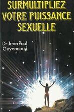 SURMULTIPLIEZ VOTRE PUISSANCE SEXUELLE  Dr GUYONNAUD