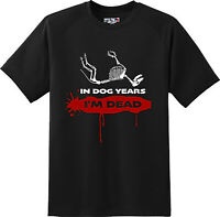 Funny In Dog Years I'm Dead Humor Sarcastic Gift Adult T Shirt New Graphic Tee