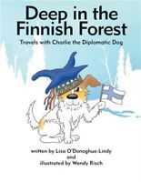 Deep in the Finnish Forest: Travels with Charlie the Diplomatic Dog (Paperback o
