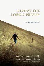 Living the Lord's Prayer : The Way of the Disciple by Albert Haase (2009,...