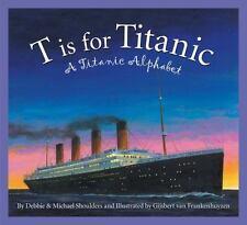 T Is For Titanic: A Titanic Alphabet (sleeping Bear Alphabets): By Michael Sh...